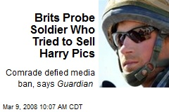 Brits Probe Soldier Who Tried to Sell Harry Pics