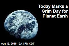 Today Marks a Grim Day for Planet Earth