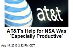 AT&T's Help for NSA Was 'Especially Productive'