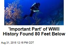 'Important Part' of WWII History Found 80 Feet Below