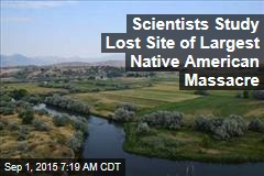 Scientists Study Lost Site of Largest Native American Massacre