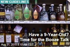 Have a 9-Year-Old? Time for the Booze Talk