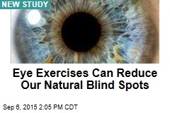 Eye Exercises Can Reduce Our Natural Blind Spots