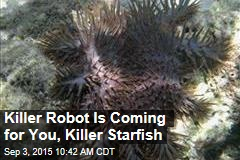 Killer Robot Is Coming for You, Killer Starfish