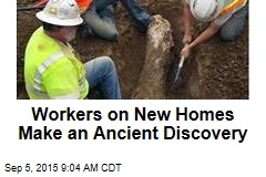 Workers on New Homes Make an Ancient Discovery