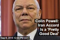 Colin Powell: Iran Accord Is a 'Pretty Good Deal'