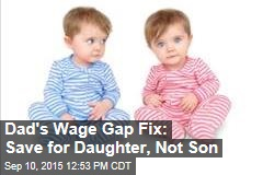Dad's Wage Gap Fix: Save for Daughter, Not Son