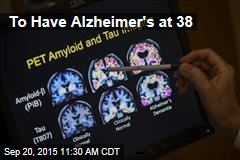 To Have Alzheimer's at 38