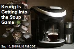 Keurig Is Getting Into the Soup Game