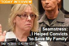 Seamstress: I Helped Convicts 'to Save My Family'