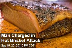 Man Charged In Hot Brisket Attack