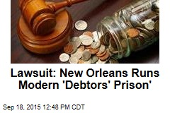 Lawsuit: New Orleans Runs Modern 'Debtors' Prison'