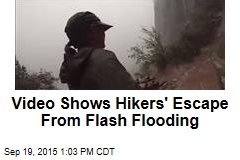 Video Shows Hikers' Escape From Flash Flooding