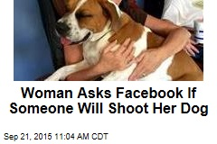 Woman Asks Facebook If Someone Will Shoot Her Dog