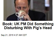 Book: UK PM Did Something Disturbing With Pig's Head