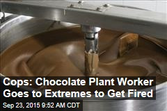 Cops: Chocolate Plant Worker Goes to Extremes to Get Fired