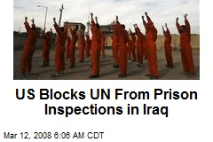 US Blocks UN From Prison Inspections in Iraq