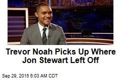 Trevor Noah Picks Up Where Jon Stewart Left Off