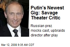 Putin's Newest Gig: Savage Theater Critic