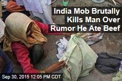 India Mob Brutally Kills Man Over Rumor He Ate Beef