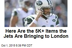 Here Are the 5K+ Items the Jets Are Bringing to London
