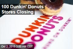 100 Dunkin' Donuts Stores Closing