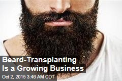 Beard-Transplanting Is a Growing Business