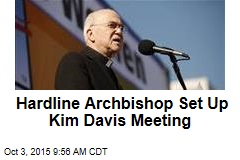Hardline Archbishop Set Up Kim Davis Meeting