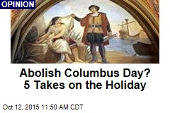 Abolish Columbus Day? 5 Takes on the Holiday