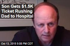 Son Gets $1.5K Ticket Rushing Dad to Hospital
