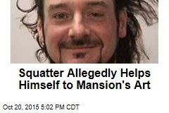 Squatter Allegedly Helps Himself to Mansion's Art