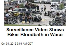 Surveillance Video Shows Biker Bloodbath in Waco
