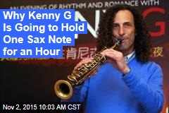 Why Kenny G Is Going to Hold One Sax Note for an Hour