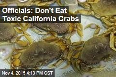 Officials: Don't Eat Toxic California Crabs