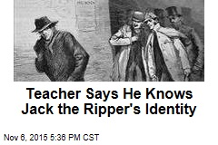 Teacher Says He Knows Jack the Ripper's Identity