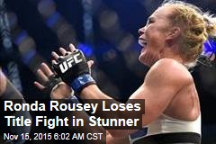 Ronda Rousey Loses Title Fight in Stunner