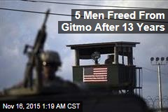 5 Men Freed From Gitmo After 13 Years