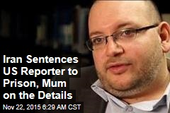 Iran Sentences US Reporter to Prison, Mum on the Details