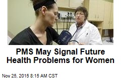 PMS May Signal Future Health Problems for Women