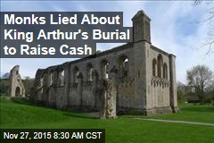 Monks Lied About King Arthur's Burial to Raise Cash