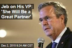 Jeb on His VP: 'She Will Be a Great Partner'