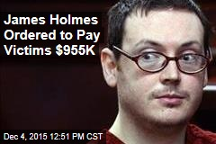 James Holmes Ordered to Pay Victims $955K