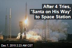 After 4 Tries, 'Santa on His Way' to Space Station