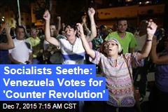Socialists Seethe: Venezuela Votes for 'Counter Revolution'