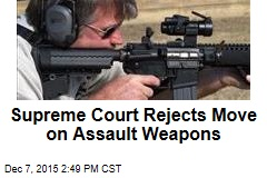 Supreme Court Rejects Move on Assault Weapons
