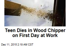 Teen Dies in Wood Chipper on First Day at Work