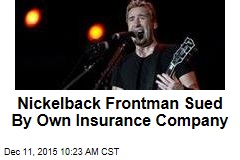 Nickelback Frontman Sued By Own Insurance Company