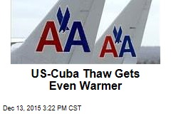 US-Cuba Thaw Warms Up With Flights, Mail