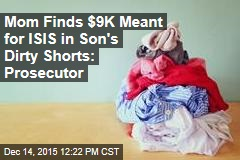 Mom Finds $9K Meant for ISIS in Son's Dirty Shorts: Prosecutor