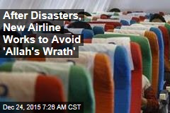 After Disasters, New Airline Works to Avoid 'Allah's Wrath'